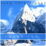 Take this Higher by Frank Ten