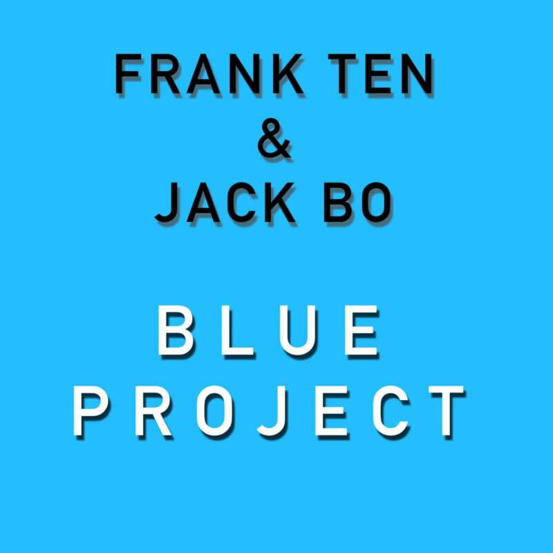 Frank Ten & Jack Bo - Blue project