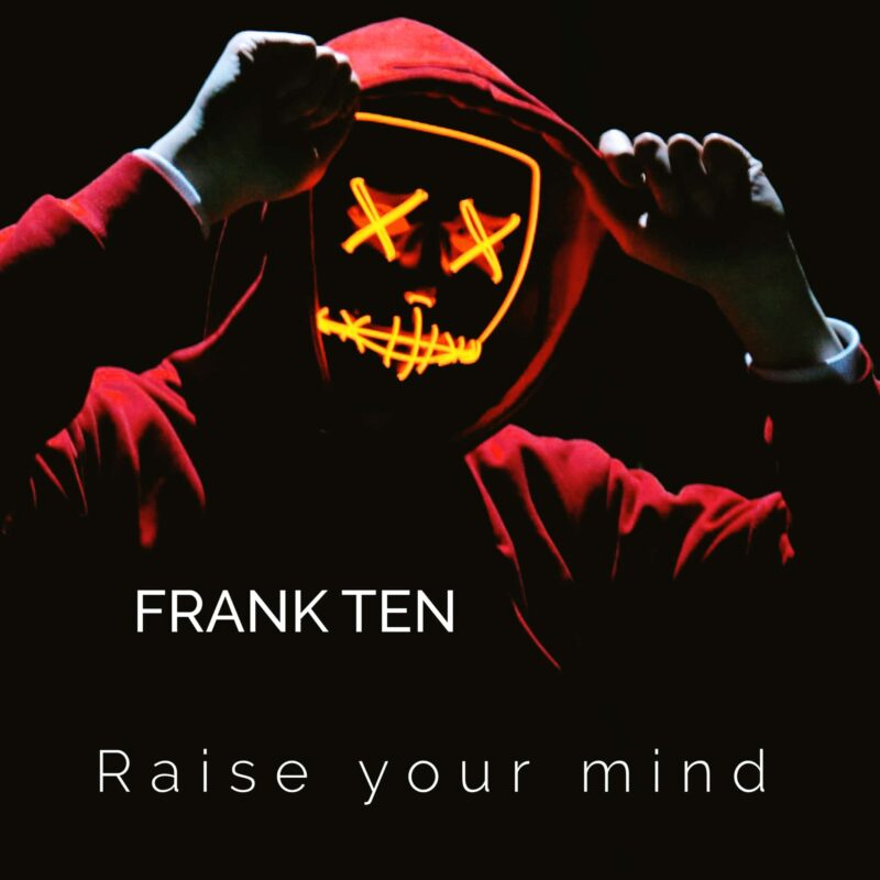 Frank Ten - Raise your Mind